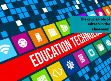 EdTech – the crucial role of technology in the classroom