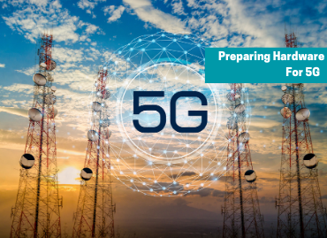 Prepare your hardware for the dawn of 5G